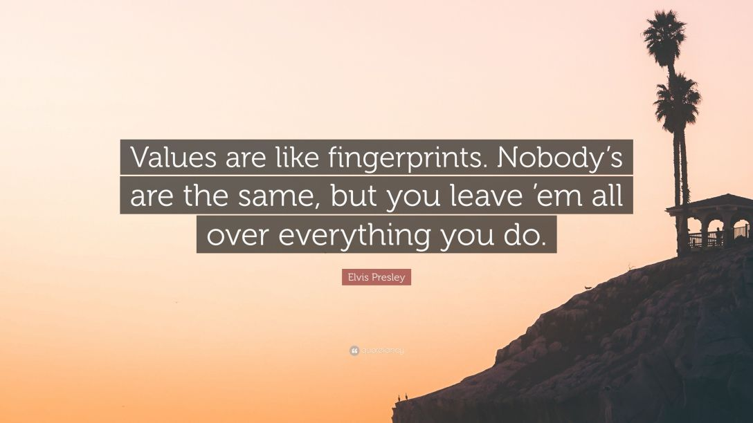 4733922-Elvis-Presley-Quote-Values-are-like-fingerprints-Nobody-s-are-the